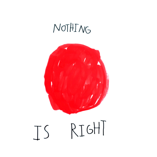 A roughly drawn red circle sits in the centre of this digital print. Underneath the circle handwritten text reads; 'Nothing is right'