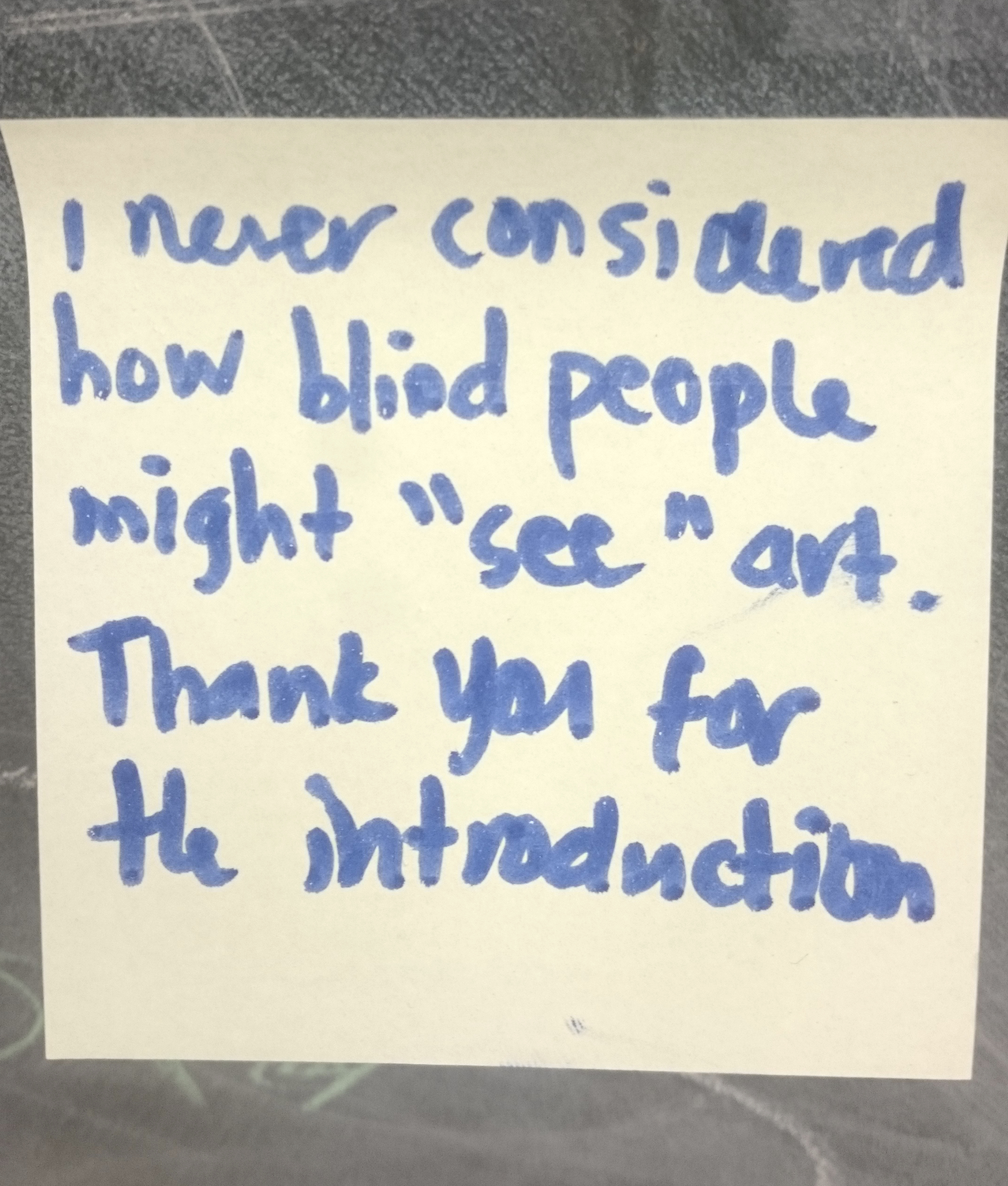 A post it note reads: I never considered how blind people see art; thank you for the introduction
