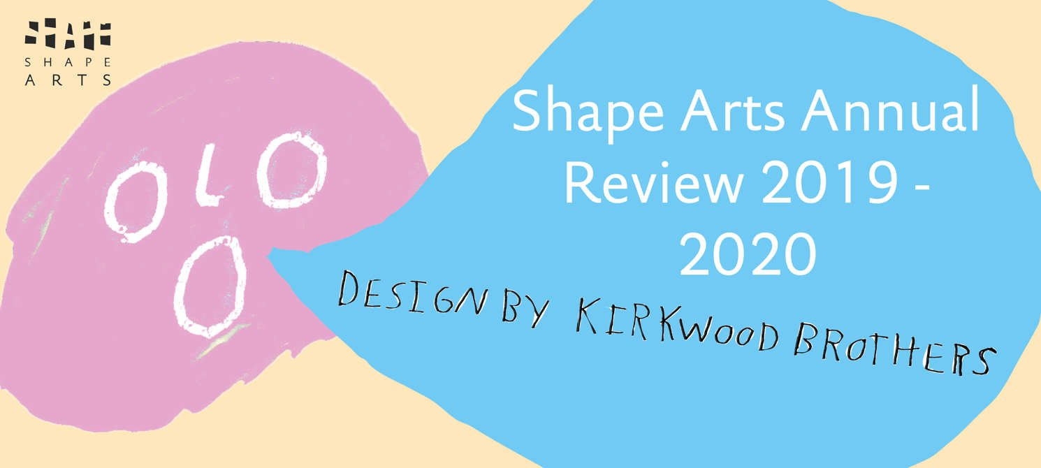 Shape Arts Annual Review 2019-2020