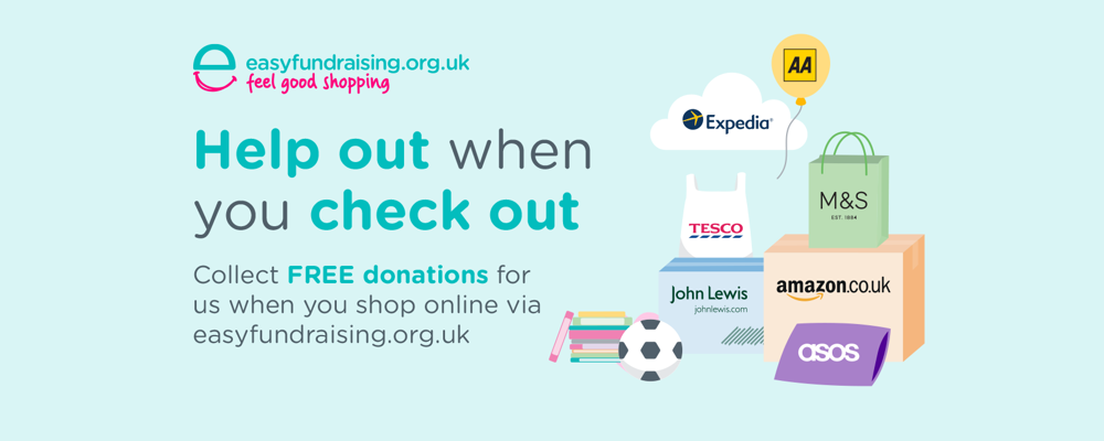 A light blue banner with the words Help out when you check out - collect FREE donations for us when you shop online via easyfundraising.org.uk on it
